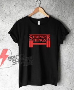 STRONGER THINGS Shirt - Parody Stronger Things - Fitness Shirt - Funny's Shirt On Sale
