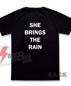 She Brings The Rain T-Shirt - Funny's Shirt On Sale
