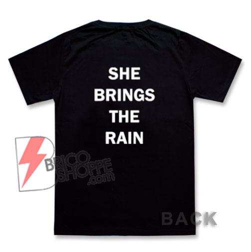 She Brings The Rain T-Shirt - Funny's Shirt On Sale
