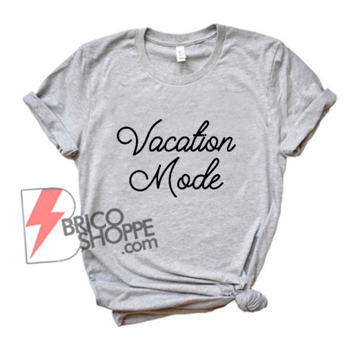 Vacation Mode T-Shirt - Vacay Shirt - Funny Shirt - Funny Tee - Graphic Tee - Gift for Her - Vacay Mode Tee - Funny Tee