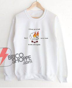 i'd say go to hell Sweatshirt - Funny's Sweatshirt On Sale