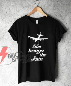 she-brings-the-rain-shirt-T-Shirt---Funny's-Shirt-On-Sale