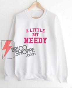 Ariana Grande Sweatshirt, A Little Bit Needy Sweatshirt, Thank U Next Music Video, Ariana Grande Merch, A Little Bit Needy Sweatshirt– Funny's Sweatshirt On Sale