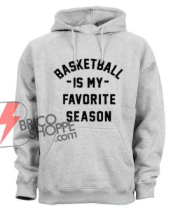 Basketball-is-my-Favorite-Season-Hoodie---Basketball-Hoodie---Funny's-Hoodie-On-Sale
