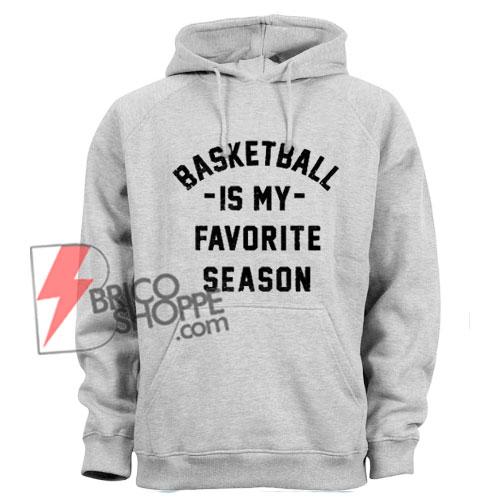 Basketball-is-my-Favorite-Season-Hoodie---Basketball-Hoodie---Funny's-Hoodie-On-Sale