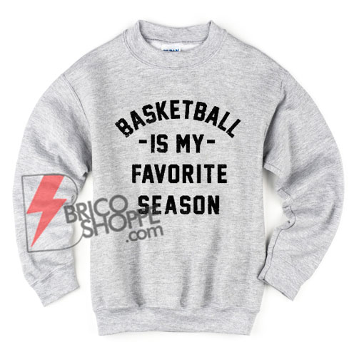 Basketball-is-my-Favorite-Season-Sweatshirt---Basketball-Sweatshirt---Funny's-Sweatshirt-On-Sale