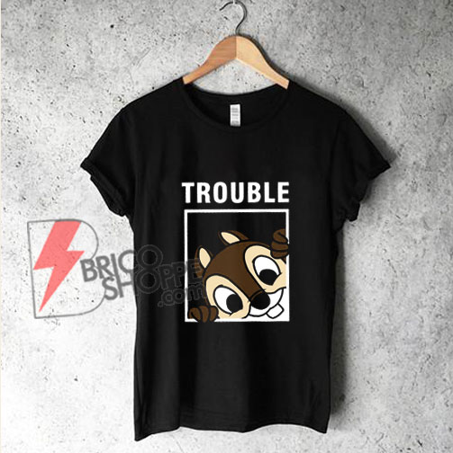 Chip-'n'-Dale-TROUBLE-T-Shirt---Double-Trouble-Shirt---Funny's-Shirt-On-Sale