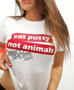 EAT PUSSY NOT ANIMAL T-Shirt - Funny's Shirt On Sale