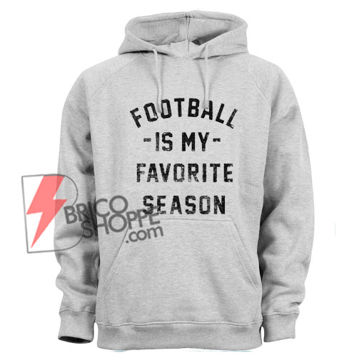 Football-is-my-Favorite-Season-Hoodie---Football-Hoodie-–-Funny's-Hoodie-On-Sale