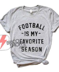 Football is my Favorite Season Shirt- Football Shirt - Funny's Shirt On Sale