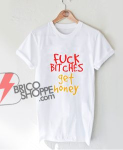 Fuck Bitches Get Hunny T-Shirt – Funny's Shirt On Sale