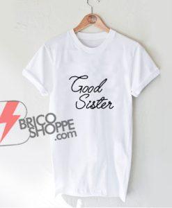 Good Sister T-Shirt - Funny's Shirt On Sale