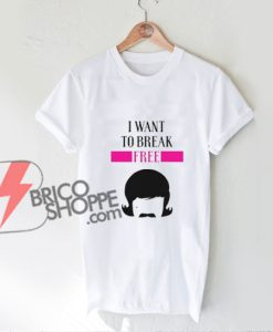 I Want To Break Free T-Shirt - Freddy Mercury Shirt - Queen Band Shirt - Funny's Shirt On Sale