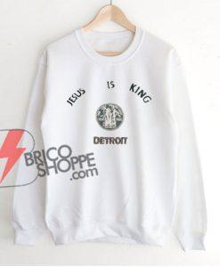 Jesus is king Detroit Sweatshirt