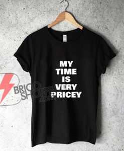 MY-TIME-IS-VERY-PRICEY-Shirt--Funny's-Shirt-On-Sale