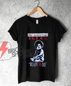 "The Notorious BIG Biggie ""Ready To Die"" T-Shirt - Funny's Shirt on Sale"
