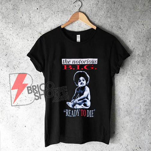 """The Notorious BIG Biggie """"Ready To Die"""" T-Shirt - Funny's Shirt on Sale"""