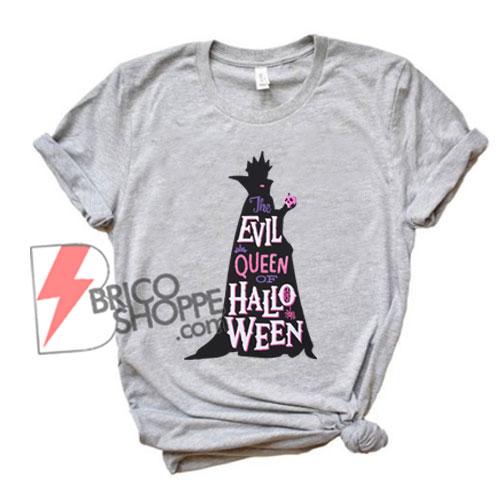 The evil queen of Halloween T-Shirt - Disney Halloween Shirt - maleficent Halloween shirt - Funny's Shirt On Sale