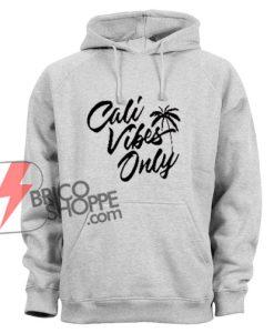 Cali-Vibes-Only-Hoodie---Funny's-Hoodie-on-Sale