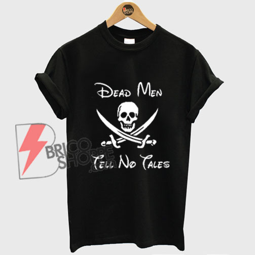 Dead-Men-Tell-No-Tales-T-shirt---Funny's-shirt-On-Sale