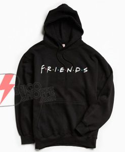 FRIENDS TV SHOW Hoodie - FRIENDS Hoodie - Funny's Hoodie On Sale