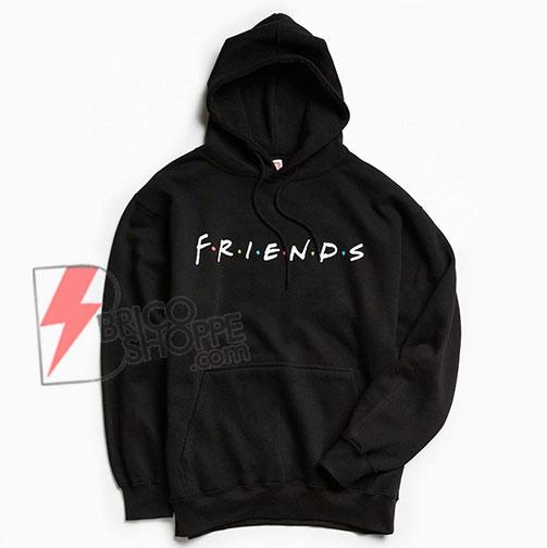 FRIENDS TV SHOW Hoodie - FRIENDS Hoodie - Funny's Hoodie On Sale