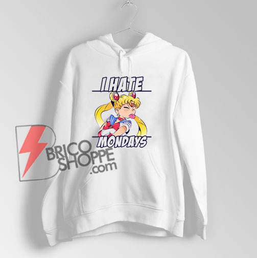 I HATE MONDAY Sailor Moon Hoodie – Funny Sailor Moon Hoodie - Funny's Hoodie On Sale