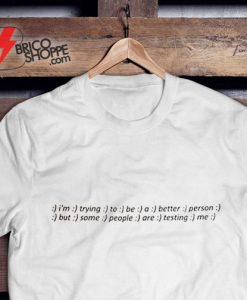 I'm trying to be a better person T-Shirt