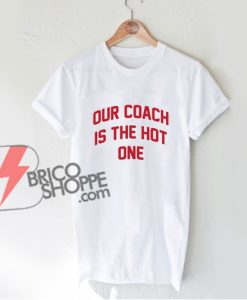 Our Coach Is The Hot One Shirt - Funny's Shirt On Sale