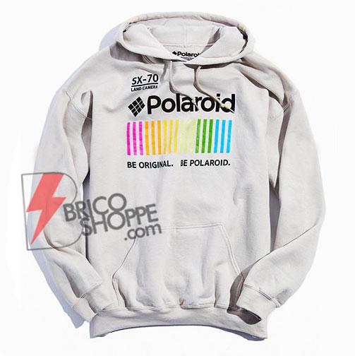 Polaroid Hoodie - Polaroid Be Original - Be Polaroid Hoodie - Funny's Hoodie On Sale