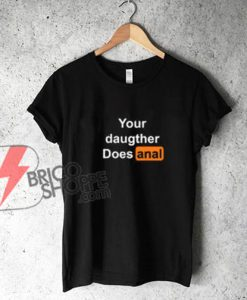Your-Daughter-Does-Anal-Pornhub-Shirt---Funny's-Shirt-On-Sale
