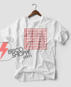 1-800-HOTBACON-T-shirt