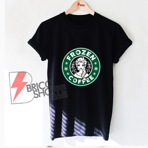 FROZEN COFFEE T-Shirt - FROZEN Parody Shirt - FROZEN T-Shirt - Funny's Shirt On Sale