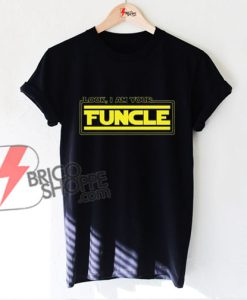 Look I Am Your Funcle Shirt - funcle shirt - Funny's Shirt On Sale
