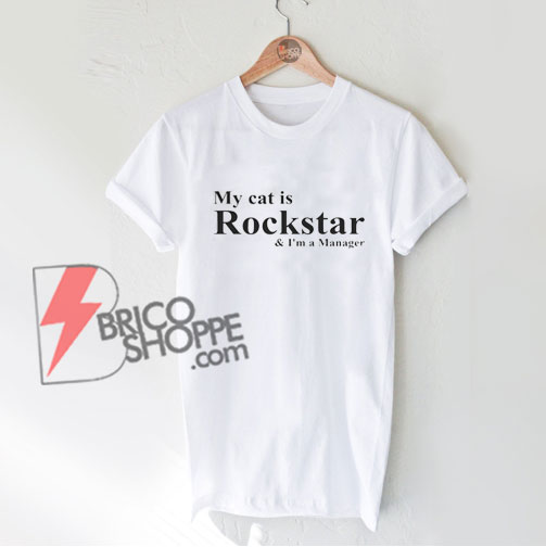 -My-cat-is-Rockstar-and-Im-a-Manager-Shirt