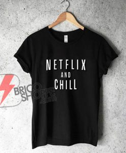 NETFLIX-And-CHILL-T-Shirt
