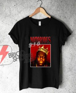 Notorious big T-Shirt - Funny Shirt On Sale