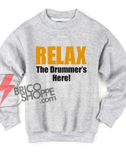 RELAX-The-Drummer-'s-Here-Sweatshirt