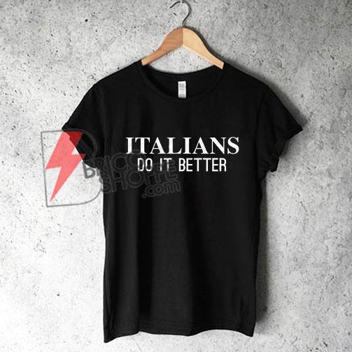 ITALIANS DO IT BETTER T-Shirt - Funny Shirt On Sale