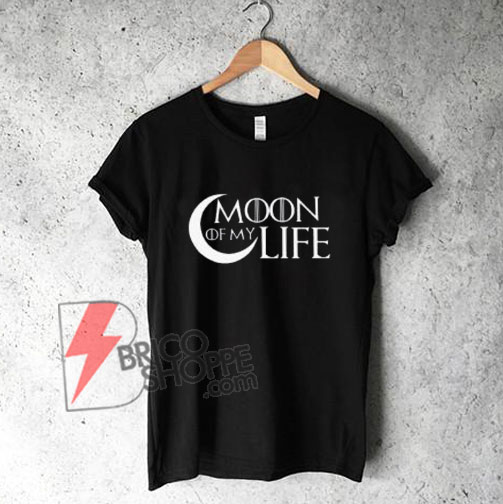MOON OF MY LIFE T-Shirt - Funny Shirt On Sale