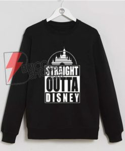 STRAIGHT-OUTTA-DISNEY-T-Shirt---Disney-Vacation-Shirt--Sweatshirt