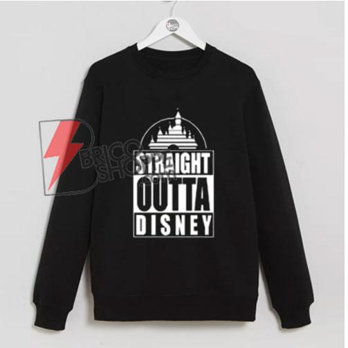 STRAIGHT-OUTTA-DISNEY-T-Shirt---Disney-Vacation-Shirt--Sweatshirt