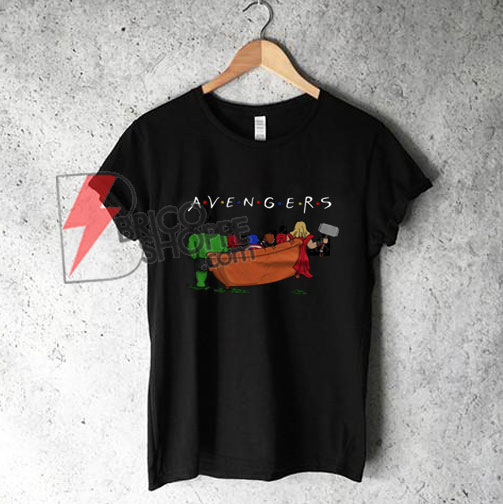 The Avengers Friends T-Shirt - Parody Friends TV Show - Parody Avenger T-Shirt - Funny's Shirt On Sale