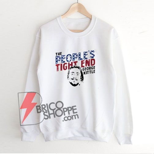 The-people-tight-end-kittle-Sweatshirt-–-Funny-Sweatshirt-On-Sale