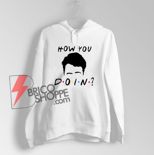 how-you-doin-friends-merchandise---how-you-doin-Hoodie-On-Sale