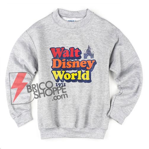 Vintage Walt Disney World 1971 Sweatshirt- Funny Disney Sweatshirt- Vacation Disney Sweatshirt