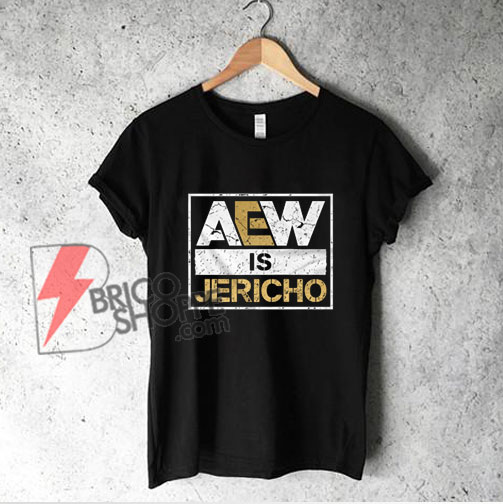 Aew is Jericho T-Shirt - Funny Shirt On Sale