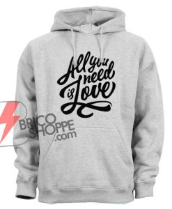 All You Need is Love Hoodie - Funny Hoodie on Sale