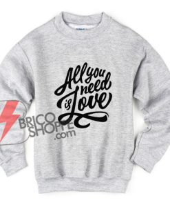 All-You-Need-is-Love-sweatshirt---Funny-Sweatshirt-on-Sale