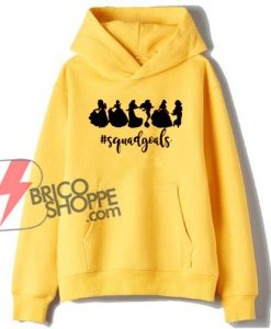 Disney Princess Squad Goals - Funny Disney Hoodie - Vacation Hoodie Disney